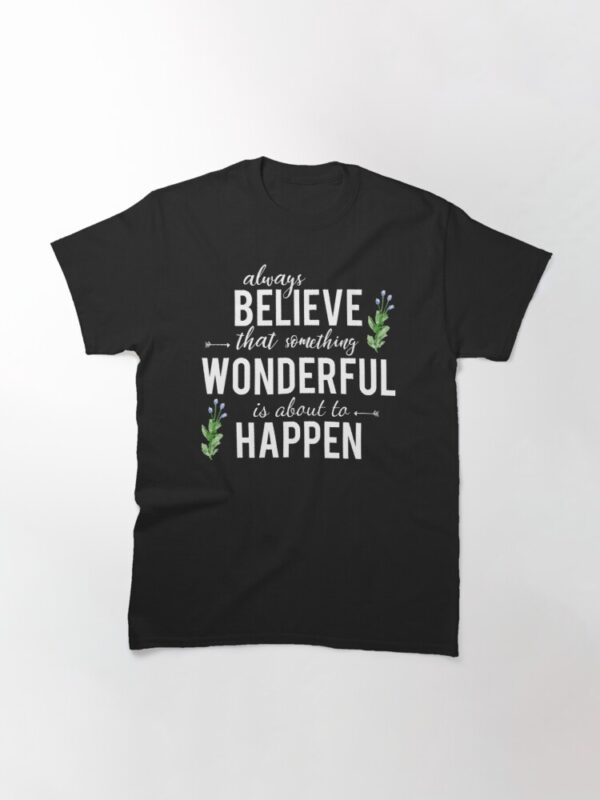 Always Believe Something Wonderful is About to Happen Gift